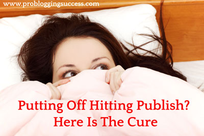 Putting-Off-Hitting-Publish