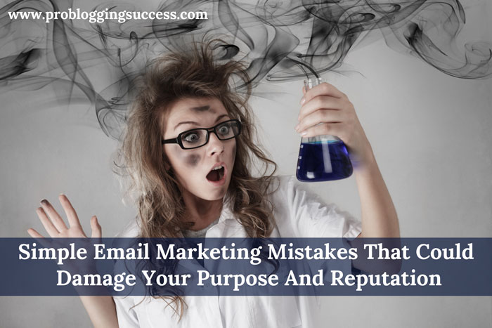 Simple Email Marketing Mistakes That Could Damage Your Purpose And Reputation