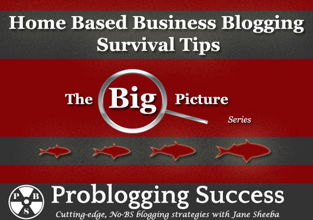 Home Based Business Blogging Survival Tips
