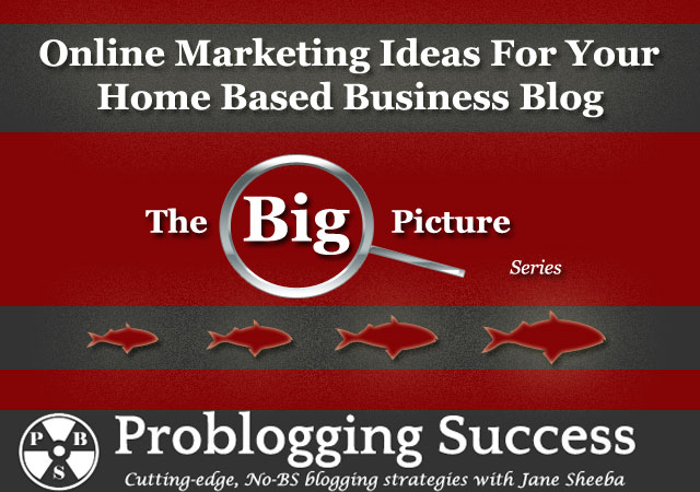 Online Marketing Ideas For Your Home Based Business Blog