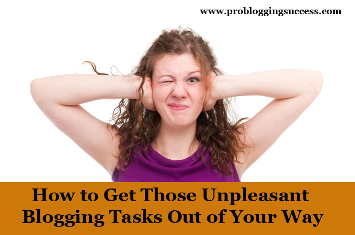 How to Get Those Unpleasant Blogging Tasks Out of Your Way