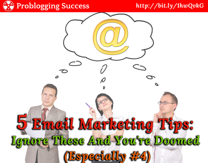 5 Email Marketing Tips: Ignore These And You're Doomed (Especially #4)