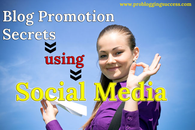 Blog Promotion Secrets using Social Media