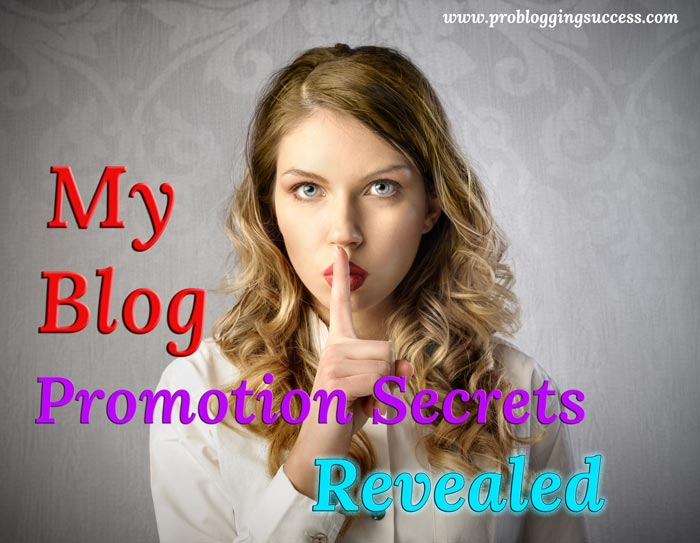 My Blog Promotion Secrets Revealed