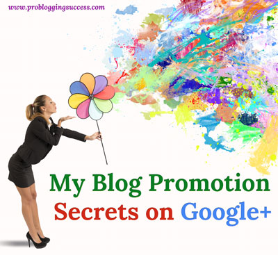 My Blog Promotion Secrets on Google+