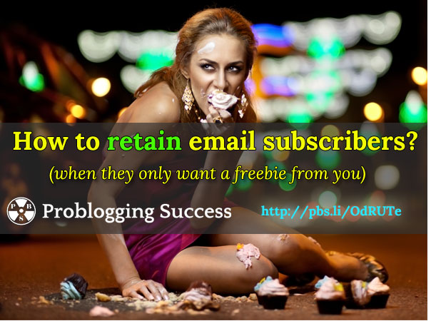 How to Retain Email Subscribers (when they only want a freebie from you)?