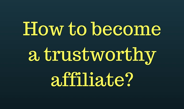 How to become a trustworthy affiliate