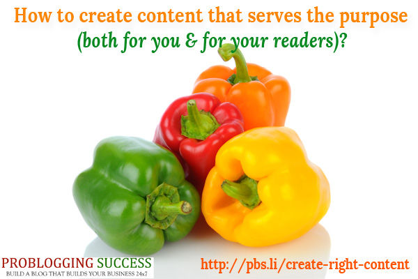 How to create content that serves the purpose (both for you and for your readers)?