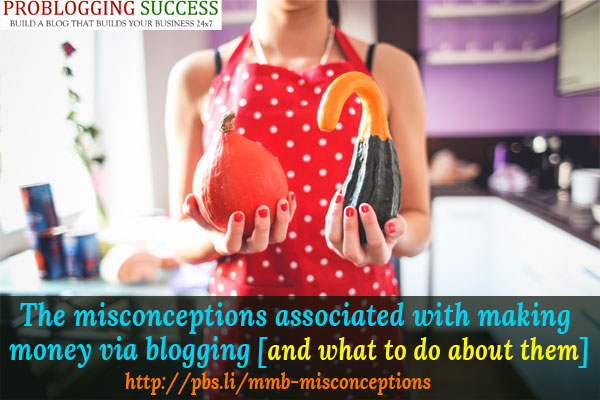 The misconceptions associated with making money via blogging [and what to do about them]