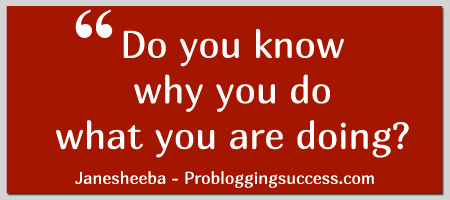 Do you know why you do what you are doing?