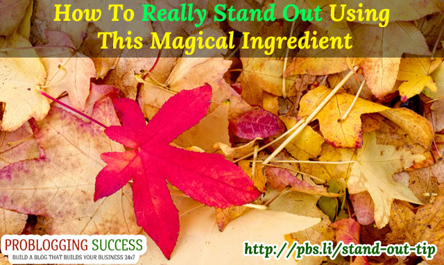 How To Really Stand Out Using This Magical Ingredient