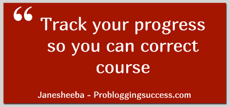 Track your progress so you can correct course!