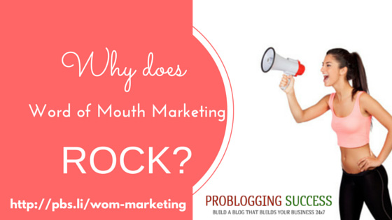 Why does Word of Mouth Marketing ROCK?