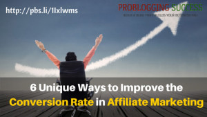 6 Unique Ways to Improve the Conversion Rate in Affiliate Marketing