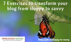 7 Exercises to transform your blog from sloppy to savvy