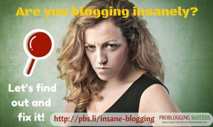 Are you blogging insanely? Let's find out and fix it!