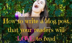 How to write a blog post that gets read and shared?