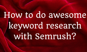 How to do awesome keyword research with Semrush?