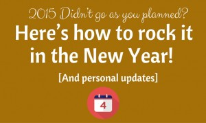 2015 Didn't go as you planned? Here's how to rock it in 2016! [And personal updates]