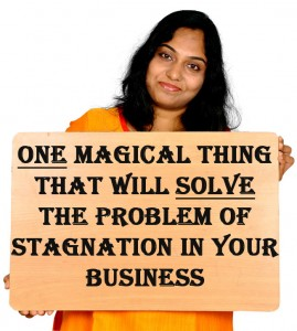 One magical thing that will solve the problem of stagnation in your business