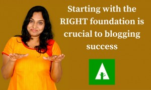 Starting with the RIGHT foundation is crucial to blogging success