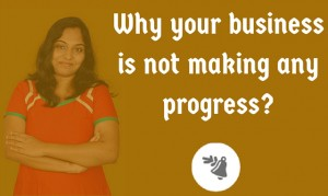 Why your business is not making any progress?