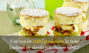 Is it OK to be multi passionate in your business?