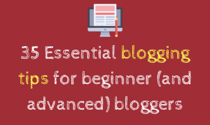 35 Blogging tips for beginner bloggers
