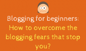 16 Fears That Will Stop You From Blogging (And How To Overcome Them)