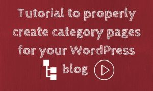 Tutorial to properly create category pages for your WordPress blog