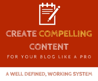 CREATE COMPELLING CONTENT FOR YOUR BLOG LIKE A PRO