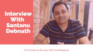 Interview With Santanu Debnath: On Facebook Groups, SEO and Blogging