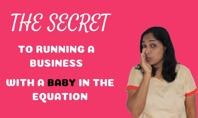 The simple secret to running a business with a baby in the equation!