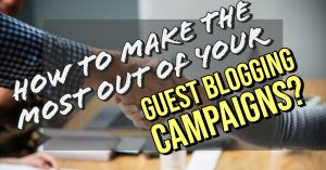 How to make the most out of your guest blogging campaigns?