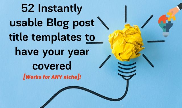 52 Instantly usable Blog post ideas to have your year covered [Works for ANY niche]!